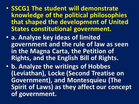 SSCG1 The student will demonstrate knowledge of the political philosophies that shaped the development of United States constitutional government. SSCG1.