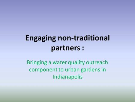 Engaging non-traditional partners : Bringing a water quality outreach component to urban gardens in Indianapolis.