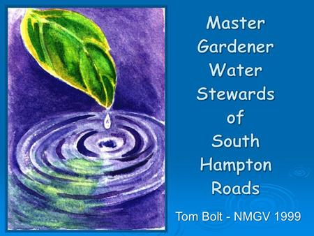 Tom Bolt - NMGV 1999. Hampton Roads AREC Joint Master Gardener Project – Water Stewart Training.