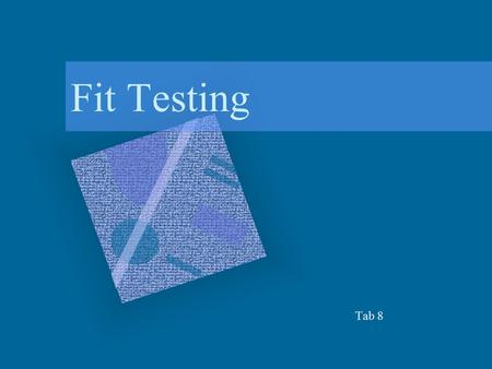 Fit Testing Tab 8. Purpose Identify proper make/model/size Verify that the user can: –wear comfortably without frequent adjusting –inspect and identify.