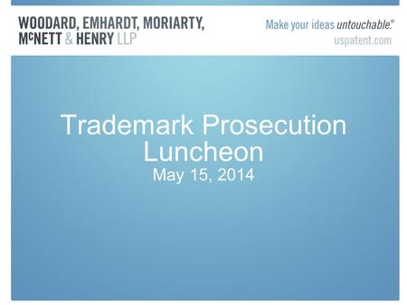 Trademark Prosecution Luncheon May 15, 2014. USPTO April 2014 version of TMEP published – clarifications/ revisions regarding: –Trade dress examination.
