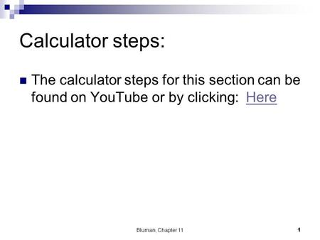 Calculator steps: The calculator steps for this section can be found on YouTube or by clicking: HereHere Bluman, Chapter 111.