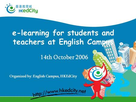 E-learning for students and <strong>teachers</strong> at English Campus 14th October 2006 Organized by: English Campus, HKEdCity.