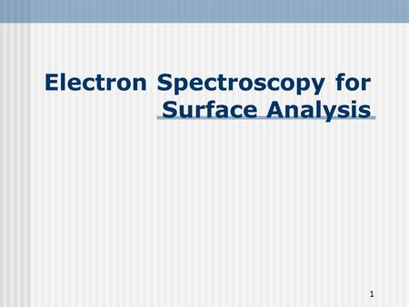 Electron Spectroscopy for Surface Analysis 1. Outline Introduction XPS Background XPS Instrument How Does XPS Technology Work? Auger Electron Cylindrical.