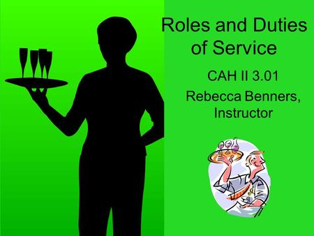 Roles and Duties of Service CAH II 3.01 Rebecca Benners, Instructor.