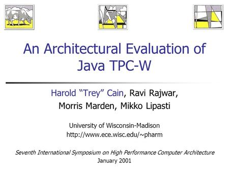 "An Architectural Evaluation of Java TPC-W Harold ""Trey"" Cain, Ravi Rajwar, Morris Marden, Mikko Lipasti University of Wisconsin-Madison"