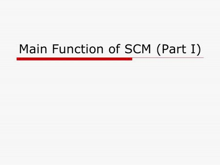 Main Function of SCM (Part I)
