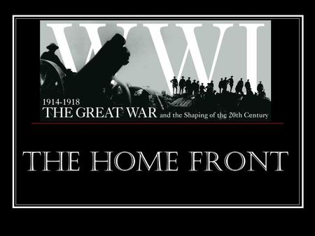 The Home Front. Mobilizing for War Government needed money for the war WWI cost $33.5 billion dollars To raise money Americans sold – War bonds – low.