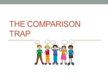 "THE COMPARISON TRAP. We live in the UGLY Land of ""ER"" Rich er Skinny er Smart er Tall er Pretty er Happy er Hip er Kids Tall er Pretty er Grades bett."