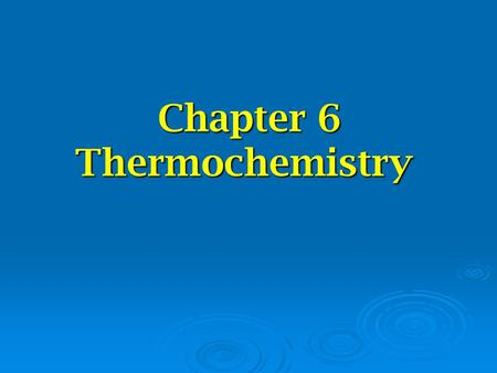 Chapter 6 Thermochemistry. The Nature of Energy  Energy- the capacity to do work or produce heat  Law of conservation of energy- energy can be converted.
