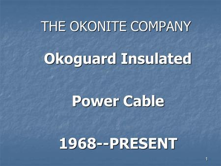 THE OKONITE COMPANY Okoguard Insulated Power Cable 1968--PRESENT 1.