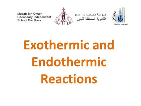 Exothermic and Endothermic Reactions. - What is Exothermic and Endothermic Reactions ? Exothermic reactions : Reactions accompanied with producing heat.