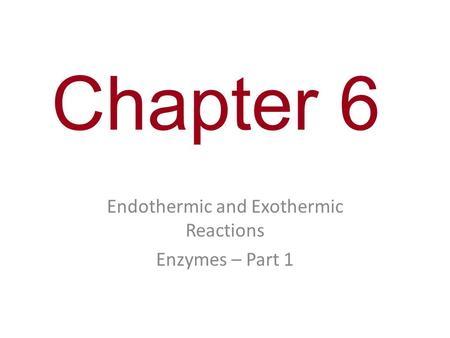 Chapter 6 Endothermic and Exothermic Reactions Enzymes – Part 1.