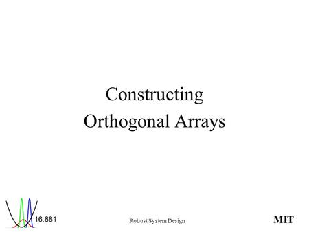 MIT Robust System Design Constructing Orthogonal Arrays.
