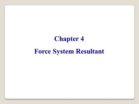 Chapter 4 Force System Resultant. The moment of a force about a point provides a measure of the tendency for rotation (sometimes called a torque). 4.1.