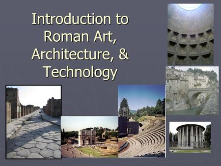 Introduction to Roman Art, Architecture, & Technology.
