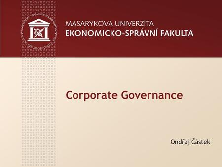 Corporate Governance Ondřej Částek. www.econ.muni.cz 2 Content 1.Owners` status 2.Owners` expectations 3.Owners` power (and its application) 4.Corporate.