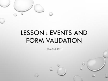 LESSON : EVENTS AND FORM VALIDATION -JAVASCRIPT. EVENTS CLICK.