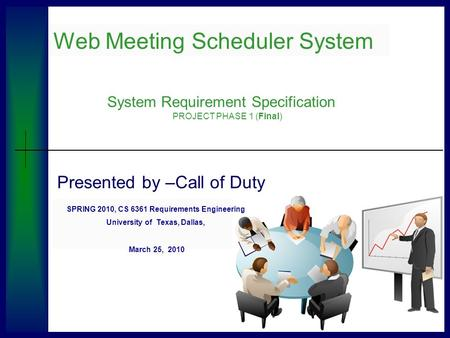 Presented by –Call of Duty School of Requirement Engineering University of Texas, Dallas Web Meeting Scheduler System System Requirement Specification.