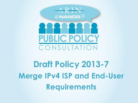 Draft Policy 2013-7 Merge IPv4 ISP and End-User Requirements 59.
