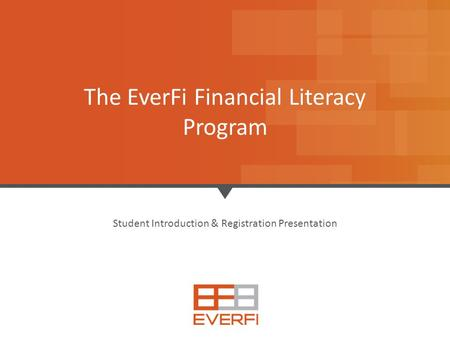 1 Student Introduction & Registration Presentation The EverFi Financial Literacy Program.