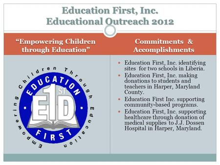 """Empowering Children through Education"" Commitments & Accomplishments Education First, Inc. identifying sites for two schools in Liberia. Education First,"
