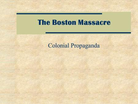 The Boston Massacre Colonial Propaganda What Led up to the Boston Massacre?  Townshend Acts (1767)  Writs of Assistance  Quartering Act  Mass. Legislator.