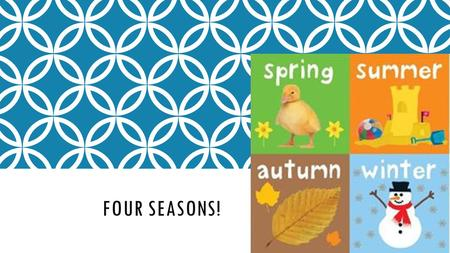 FOUR SEASONS!. LETS REVISE: PLEASE READ