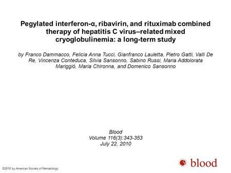 Pegylated interferon-α, ribavirin, and rituximab combined therapy of hepatitis C virus–related mixed cryoglobulinemia: a long-term study by Franco Dammacco,