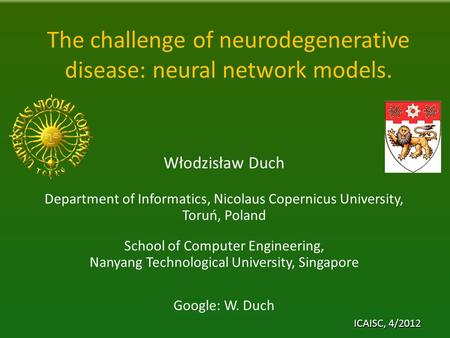 The challenge of neurodegenerative disease: neural network models. Włodzisław Duch Department of Informatics, Nicolaus Copernicus University, Toruń, Poland.
