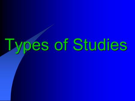 Types of Studies. Aim of epidemiological studies To determine distribution of disease To examine determinants of a disease To judge whether a given exposure.