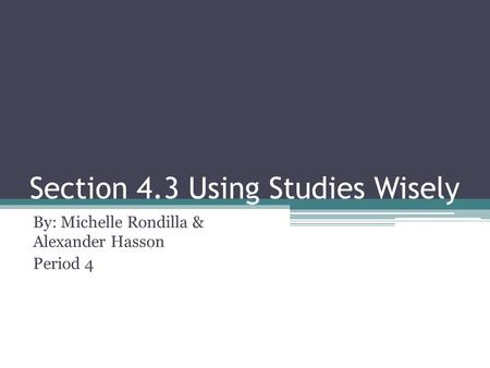 Section 4.3 Using Studies Wisely By: Michelle Rondilla & Alexander Hasson Period 4.
