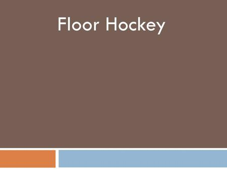 Floor Hockey.  Floor Hockey Background  Hockey Positions and Court  Floor Hockey Rules  Floor Hockey Skills/Techniques  Red is input.