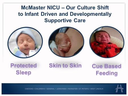 McMaster NICU – Our Culture Shift to Infant Driven and Developmentally Supportive Care.