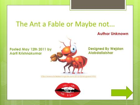 The Ant a Fable or Maybe not... Designed By Wejdan Alabdalialshar  Posted May 12th 2011 by Aarti.