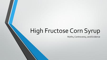High Fructose Corn Syrup Myths, Controversy, and Evidence.