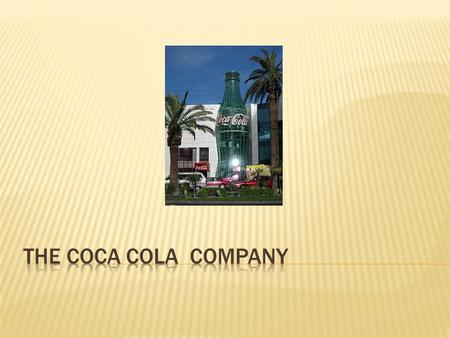 The Coca-Cola Company  Asa Candler formed the Coca-Cola Company in 1882.  The Coca-Cola Company today is the world's largest manufacturer, distributor,