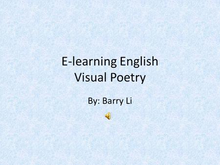 E-learning English Visual Poetry By: Barry Li. A Wet Sheet and a Flowing Sea. by Allan Cunningham A wet sheet and a flowing sea, A wind that follows fast,