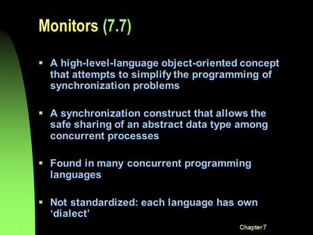 Chapter 71 Monitors (7.7)  A high-level-language object-oriented concept that attempts to simplify the programming of synchronization problems  A synchronization.