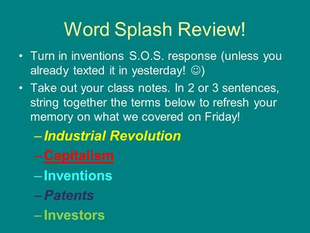 Word Splash Review! Turn in inventions S.O.S. response (unless you already texted it in yesterday! ) Take out your class notes. In 2 or 3 sentences, string.