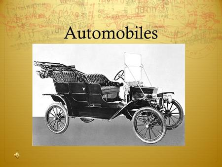 Automobiles. The First Cars  At the turn of the century there were many efforts to invent automobiles  One early design was a large tricycle.