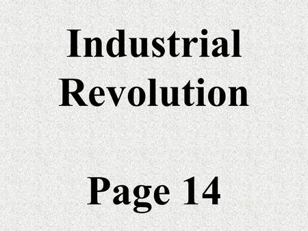 Industrial Revolution Page 14 1. Period from 1865 (end of the civil war) to 1900.