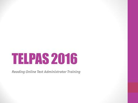 TELPAS 2016 Reading Online Test Administrator Training.