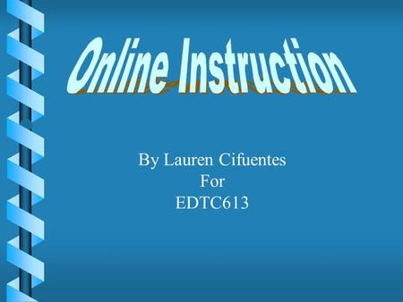 By Lauren Cifuentes For EDTC613. Several contexts in this class--  Online mentoring  Computer Conferences  Development of Web based activity  Cultural.