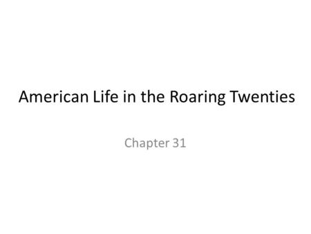 American Life in the Roaring Twenties Chapter 31.
