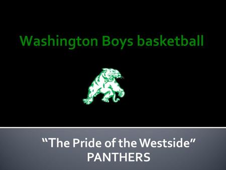 """T he Pride of the Westside"" PANTHERS.  13 th year overall with Washington  20 years total counting being assistant at Clay and Riley  158-108 Overall."