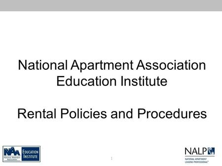 National Apartment Association Education Institute Rental Policies and Procedures 1.