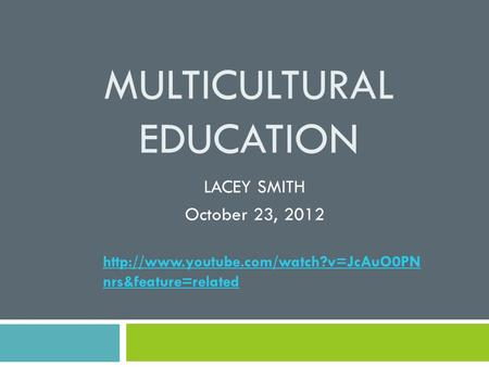 MULTICULTURAL EDUCATION LACEY SMITH October 23, 2012  nrs&feature=related.