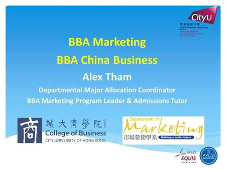 BBA Marketing BBA China Business Alex Tham Departmental Major Allocation Coordinator BBA Marketing Program Leader & Admissions Tutor.