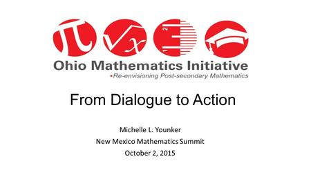 From Dialogue to Action Michelle L. Younker New Mexico Mathematics Summit October 2, 2015.